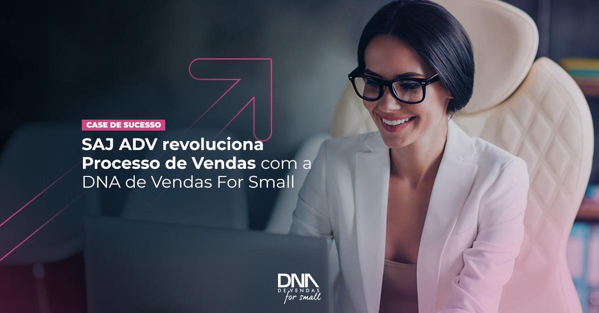 SAJ ADV revoluciona Processo de Vendas com a DNA de Vendas For Small