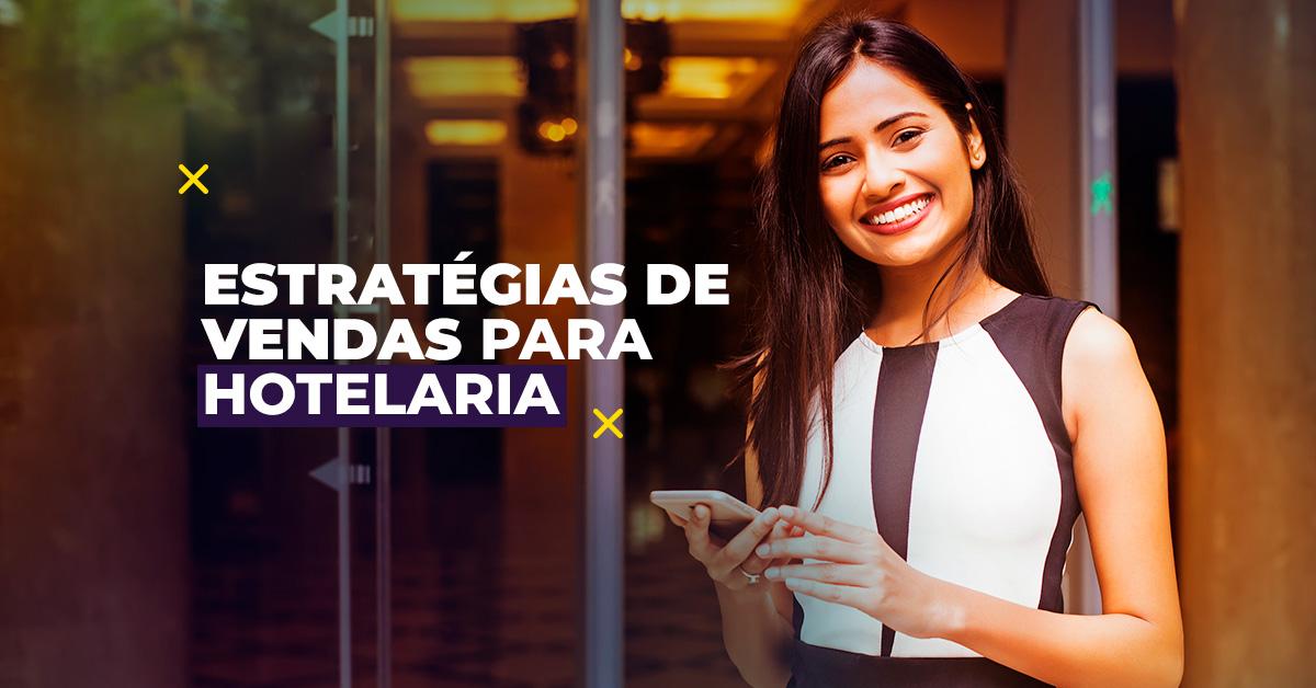 Conheça 6 passos para montar boas estratégias de vendas para hotelaria.