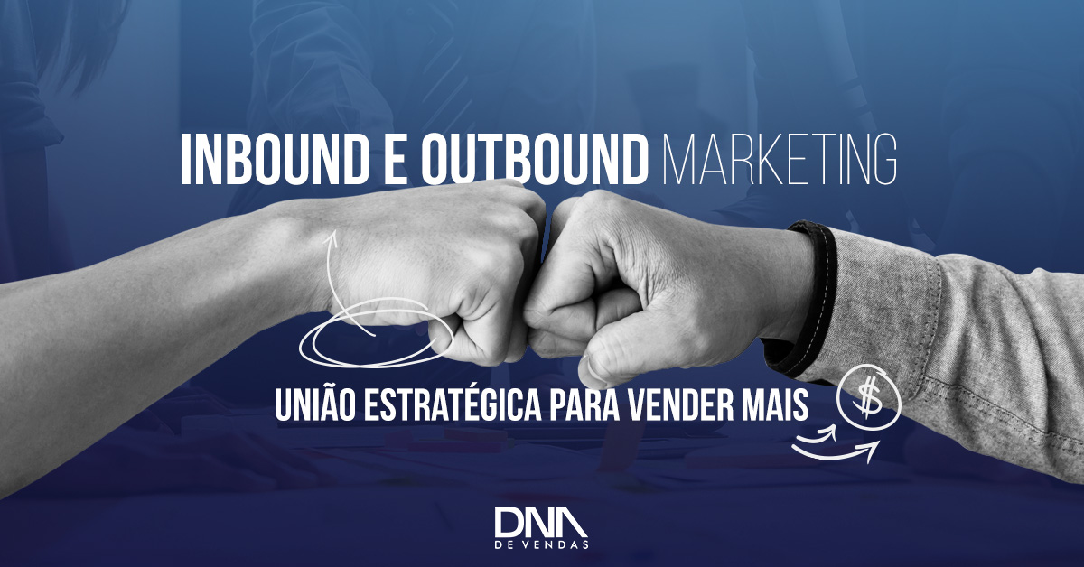 Saiba por que mesclar inbound e outbound marketing pode ser a escolha perfeita para potencializar suas vendas.
