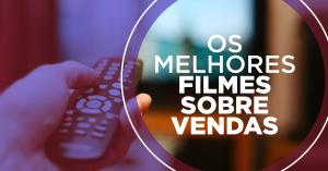 filmes sobre vendas / Filmes motivacionais de vendas